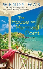 The House on Mermaid Point ebook by Wendy Wax