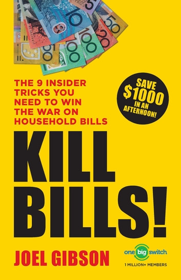 KILL BILLS! - The 9 Insider Tricks You'll Need to Win the War on Household Bills ebook by Joel Gibson