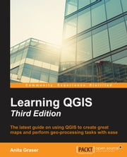 Learning QGIS - Third Edition ebook by Anita Graser