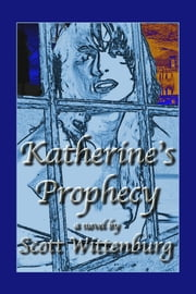 Katherine's Prophecy ebook by Scott Wittenburg