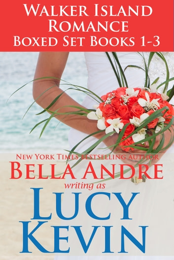 Walker Island Romance Box Set Books 1-3 ebook by Lucy Kevin,Bella Andre