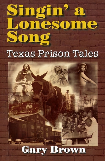 Singin' a Lonesome Song - Texas Prison Tales ebook by Gary Brown