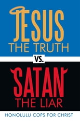 Jesus the Truth vs. Satan the Liar ebook by Honolulu Cops for Christ