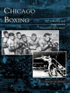 Chicago Boxing ebook by J.J. Johnston,Sean Curtin,David Mamet