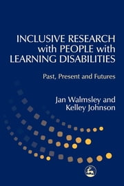 Inclusive Research with People with Learning Disabilities - Past, Present and Futures ebook by Jan Walmsley,Kelley Johnson