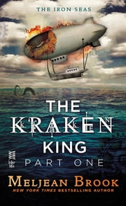 The Kraken King Part I - The Kraken King and the Scribbling Spinster ebook by Meljean Brook
