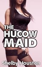 The Hucow Maid ebook by Shelby Houston