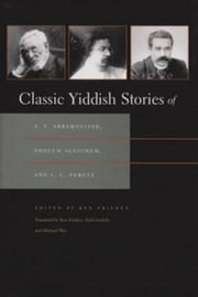 Classic Yiddish Stories of S. Y. Abramovitsh, Sholem Aleichem, and I. L. Peretz ebook by Frieden, Ken