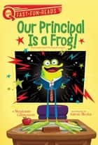Our Principal Is a Frog! ebook by Stephanie Calmenson, Aaron Blecha