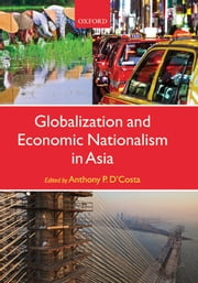 Globalization and Economic Nationalism in Asia ebook by Anthony P. D'Costa