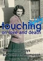 Touching Lightly on Love and Death ebook by Kathleen Thompson