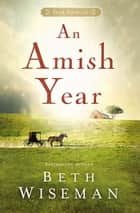 An Amish Year - Four Amish Novellas ebook by Beth Wiseman