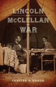 Lincoln and McClellan at War ebook by Hearn, Chester G.