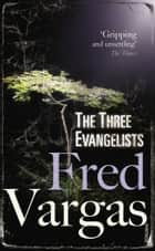 The Three Evangelists ebook by Fred Vargas,Sian Reynolds