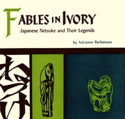Fables in Ivory - Japanese Netsuke and Their Legends ebook by Adrienne Barbanson