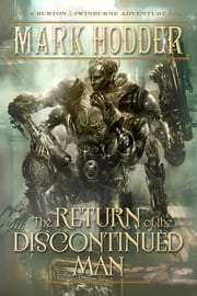 The Return of the Discontinued Man - A Burton & Swinburne Adventure ebook by Mark Hodder