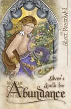 Silver's Spells for Abundance ebook by Silver RavenWolf