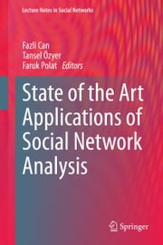 State of the Art Applications of Social Network Analysis ebook by Fazli Can,Tansel Özyer,Faruk Polat