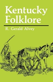 Kentucky Folklore ebook by R. Gerald Alvey