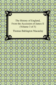 The History of England, From the Accession of James II (Volume 3 of 5) ebook by Thomas Babington Macaulay