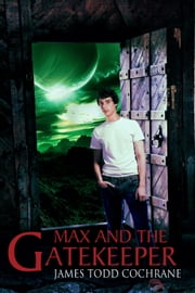 Max and the Gatekeeper ebook by James Todd Cochrane