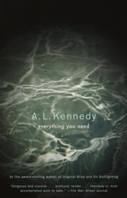 Everything You Need - A Novel ebook by A. L. Kennedy