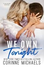 We Own Tonight - Second Chance/Rockstar ebook by Corinne Michaels