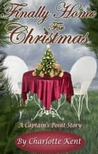 Finally Home for Christmas ebook by Charlotte Kent, Annie Acorn