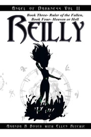 Reilly, Angel of Darkness - Vol Ii - Book Three- Ruler of the Fallen, Book Four- Heaven or Hell ebook by Amanda R Boyer, Ellen Ritchie
