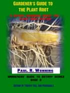 Gardener's Guide to the Plant Root ebook by Paul R. Wonning