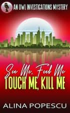 See Me, Feel Me, Touch Me, Kill Me ebook by