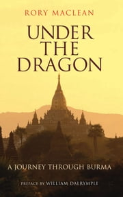Under the Dragon - A Journey through Burma ebook by Rory Maclean