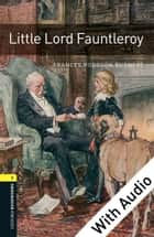 Little Lord Fauntleroy - With Audio Level 1 Oxford Bookworms Library ebook by Frances Hodgson Burnett