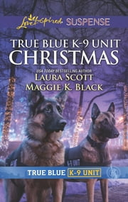 True Blue K-9 Unit Christmas ebook by Laura Scott, Maggie K. Black