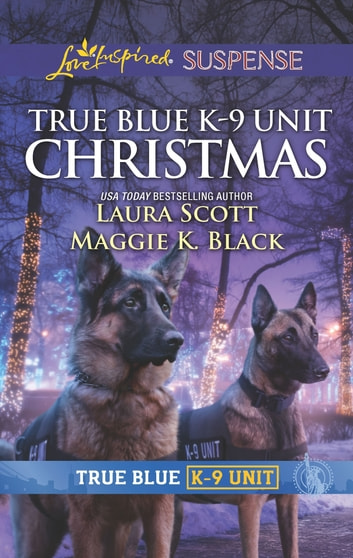 True Blue K-9 Unit Christmas ebook by Laura Scott,Maggie K. Black
