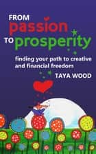 From Passion To Prosperity ebook by Taya Wood