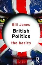 British Politics: The Basics ebook by Bill Jones