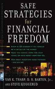 Safe Strategies for Financial Freedom ebook by Van Tharp,D.R. Barton,Steve Sjuggerud