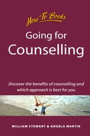 Going for Counselling - Working with your counsellor to develop awareness and essential life skills ebook by William Stewart