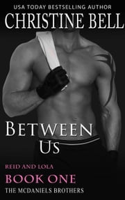 Between Us (Reid and Lola, Book One of Three) - The McDaniels Brothers ebook by Christine Bell