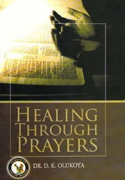 Healing Through Prayer ebook by Dr. D. K. Olukoya