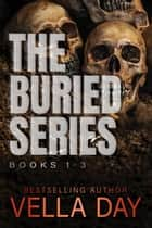 The Buried Trilogy - The Buried Trilogy ebook by Vella Day