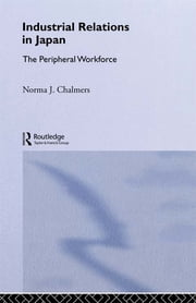 Industrial Relations in Japan - The Peripheral Sector ebook by Norma Chalmers