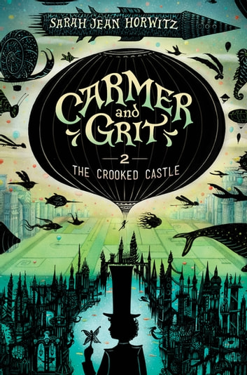 The Crooked Castle - Carmer and Grit, Book Two ebook by Sarah Jean Horwitz