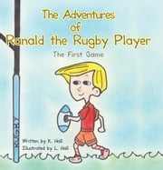 The Adventures of Ranald the Rugby Player - The First Game ebook by K. Hall