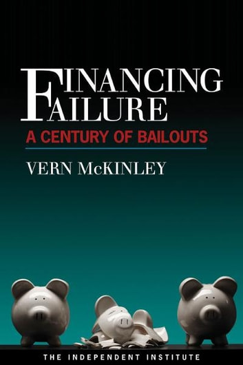 Financing Failure - A Century of Bailouts ebook by Vern McKinley