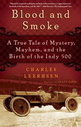 Blood and Smoke - A True Tale of Mystery, Mayhem and the Birth of the Indy 500 ebook by Charles Leerhsen