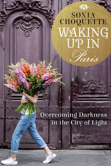 Waking Up in Paris - Overcoming Darkness in the City of Light ebook by Sonia Choquette