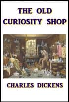 The Old Curiosity Shop ebook by Charles Dickens