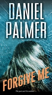Forgive Me ebook by Daniel Palmer